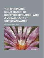 The Origin and Signification of Scottish Surnames. with a Vocabulary of Christian Names