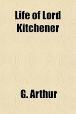 Life of Lord Kitchener (Volume 1) af George Arthur, G. Arthur