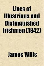 Lives of Illustrious and Distinguished Irishmen (Volume 4, PT. 1); From the Earliest Times to the Present Period, Arranged in Chronological Order, and af James Wills