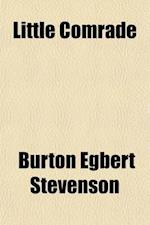 Little Comrade; A Tale of the Great War af Burton Egbert Stevenson