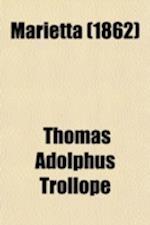 Marietta; A Novel af Thomas Adolphus Trollope