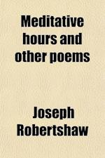 Meditative Hours and Other Poems af Joseph Robertshaw
