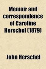 Memoir and Correspondence of Caroline Herschel af Mrs John Herschel, John Herschel