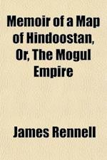 Memoir of a Map of Hindoostan; Or the Mogul Empire with an Introduction, Illustrative of the Geography and Present Division of the Country. and a Map af Books Group, James Rennell