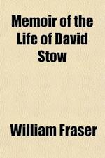 Memoir of the Life of David Stow, Founder of the Training System of Education; Founder of the Training System of Education af William Fraser