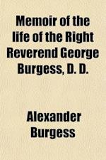 Memoir of the Life of the Right Reverend George Burgess, D. D.; First Bishop of Maine af Alexander Burgess