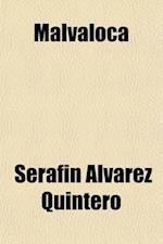 Malvaloca; A Drama in Three Acts (Suggested by an Andalusian Song) af Joaquin Alvarez Quintero, Serafn Alvarez Quintero