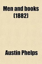 Men and Books; Or, Studies in Homiletics Lectures Introductory to the Theory of Preaching af Austin Phelps