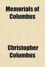 Memorials of Columbus; Or, a Collection of Authentic Documents of That Celebrated Navigator af Christopher Columbus