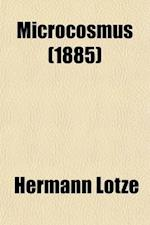 Microcosmus (Volume 1); An Essay Concerning Man and His Relation to the World af Hermann Lotze