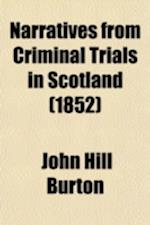 Narratives from Criminal Trials in Scotland (Volume 1-2) af John Hill Burton