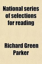 National Series of Selections for Reading (Volume 4); Adapted to the Standing of the Pupil af Richard Green Parker