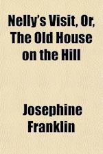 Nelly's Visit; Or, the Old House on the Hill af Josephine Franklin