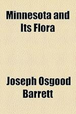 Minnesota and Its Flora af Joseph Osgood Barrett, J. O. Barrett