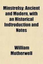 Minstrelsy; Ancient and Modern, with an Historical Indtroduction and Notes af William Motherwell