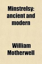Minstrelsy, Ancient and Modern; With an Historical Introduction and Notes af William Motherwell
