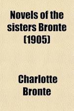 Novels of the Sisters Bronte Volume 3; Shirley, by Charlotte Bronte af Temple Scott, Charlotte Bronte