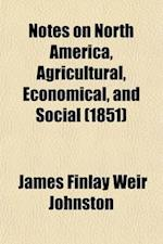 Notes on North America, Agricultural, Economical, and Social Volume 1 af James Finlay Weir Johnston