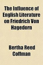 The Influence of English Literature on Friedrich Von Hagedorn af Bertha Reed Coffman