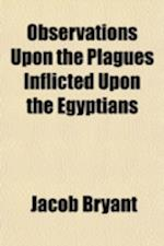 Observations Upon the Plagues Inflicted Upon the Egyptians af Jacob Bryant
