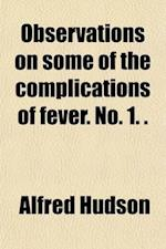 Observations on Some of the Complications of Fever. No. 1. (from the Dubl. Quarterly Journ. of Med. Sci.). af Alfred Hudson