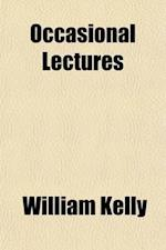 Occasional Lectures af William Kelly