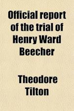 Official Report of the Trial of Henry Ward Beecher (Volume 1) af Theodore Tilton