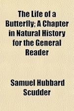 The Life of a Butterfly; A Chapter in Natural History for the General Reader af Samuel Hubbard Scudder