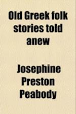 Old Greek Folk Stories Told Anew af Josephine Preston Peabody