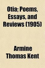 Otia; Poems, Essays, and Reviews af Armine Thomas Kent