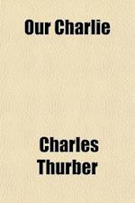 Our Charlie; A Memorial af Charles Thurber