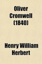 Oliver Cromwell; An Historical Romance af Henry William Herbert
