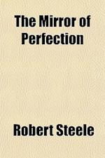The Mirror of Perfection af Robert Steele