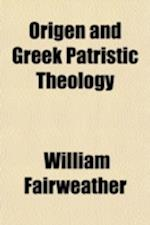 Origen and Greek Patristic Theology af William Fairweather