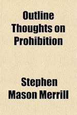 Outline Thoughts on Prohibition; People or Party--Which? af Stephen Mason Merrill