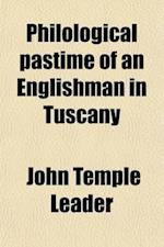 Philological Pastime of an Englishman in Tuscany af John Temple Leader