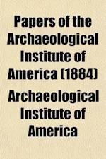 Papers of the Archaeological Institute of America (Volume 2) af Archaeological Institute of America