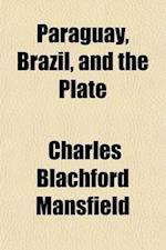 Paraquay, Brazil, and the Plate; Letters Written in 1852-1853 af Charles Blachford Mansfield