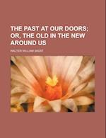 The Past at Our Doors; Or, the Old in the New Around Us af Walter William Skeat