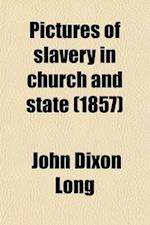 Pictures of Slavery in Church and State; Including Personal Reminiscences, Biographical Sketches, Anecdotes, Etc. Etc af John Dixon Long