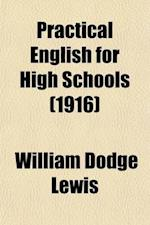 Practical English for High Schools af William Dodge Lewis