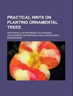 Practical Hints on Planting Ornamental Trees; With Particular Reference to Coniferae ... af John Standish