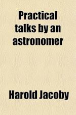 Practical Talks by an Astronomer af Harold Jacoby