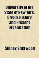 University of the State of New York; Origin, History and Present Organization af Sidney Sherwood