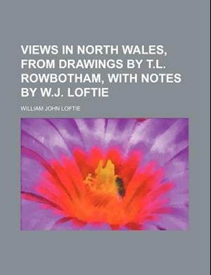Bog, paperback Views in North Wales, from Drawings by T.L. Rowbotham, with Notes by W.J. Loftie af William John Loftie