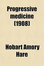Progressive Medicine (Volume 1); A Quarterly Digest of Advances, Discoveries, and Improvements in the Medical and Surgical Sciences af Hobart Amory Hare
