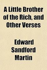 A Little Brother of the Rich, and Other Verses af Edward Sandford Martin