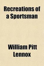 Recreations of a Sportsman (Volume 1) af Lord William Pitt Lennox, William Pitt Lennox