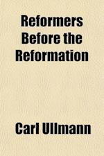 Reformers Before the Reformation; The Brethren of the Common Lot and the German Mystics. John Wessel Volume 2 af Carl Ullmann