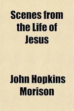 Scenes from the Life of Jesus af John Hopkins Morison